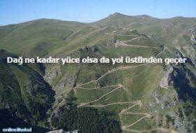 Dağ ne kadar yüce olsa da yol üstünden geçer