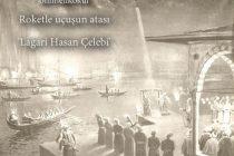 Roketle uçuşun atası 'Lagari Hasan Çelebi'
